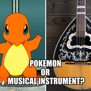 Pokémon or musical instrument